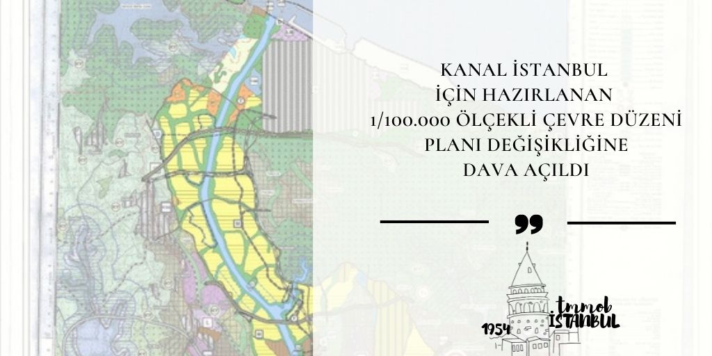 KANAL İSTANBUL İÇIN HAZIRLANAN İSTANBUL 1/100.000 ÖLÇEKLI ÇEVRE DÜZENİ PLAN DEĞİŞİKLİĞİNE DAVA AÇILDI